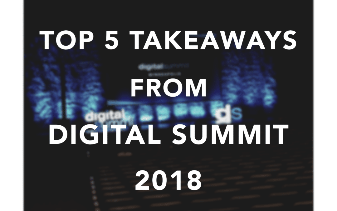 Top 5 Takeaways from Digital Summit 2018